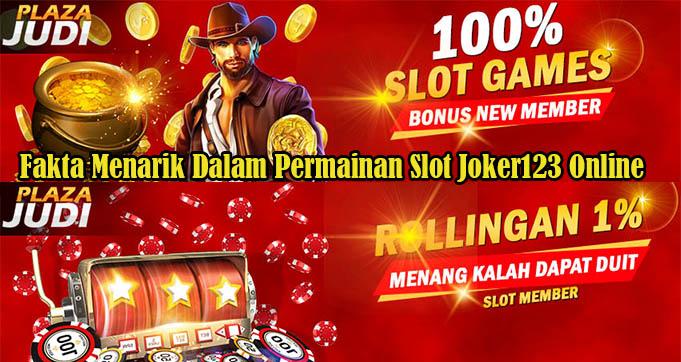 Fakta Menarik Dalam Permainan Slot Joker123 Online